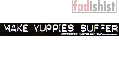 'Make Yuppies Suffer' Sticker